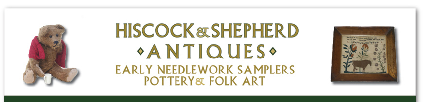Hiscock and Shepherd Antiques - Early Needlework Samplers, Pottery and Folk Art